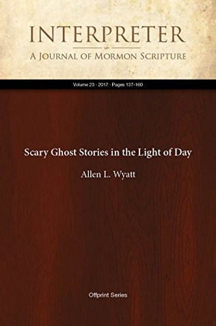 Scary Ghost Stories in the Light of Day (Interpreter: A Journal of Mormon Scripture Book 23)
