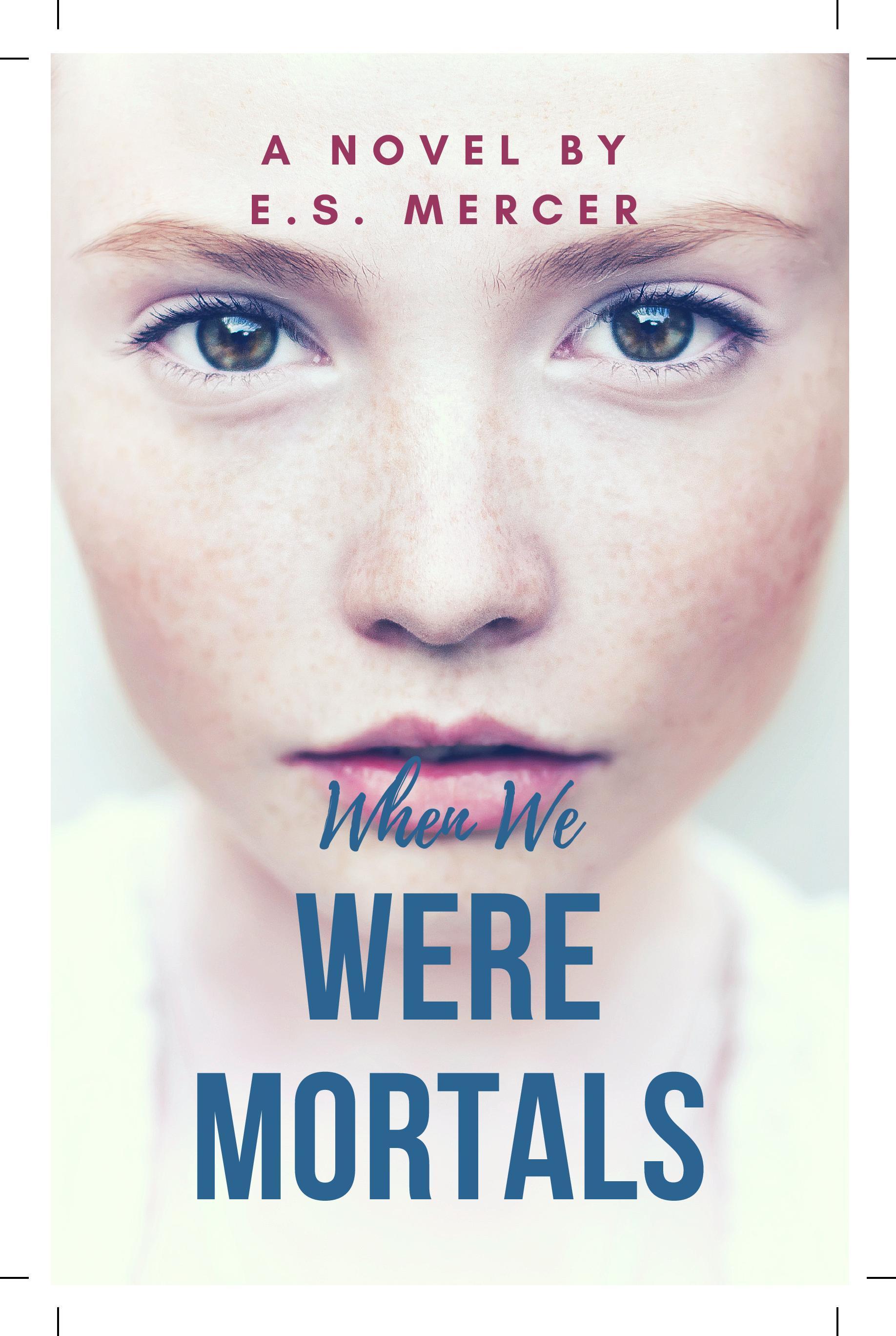 When We Were Mortals - E