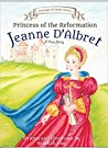 Princess of the Reformation: Jeanne d'Albret