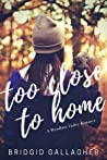 Too Close To Home (Woodbine Valley Romance)