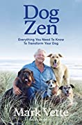 Dog Zen: Everything You Need to Know to Transform Your Dog