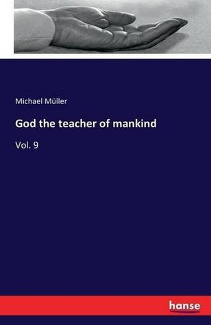 God, the Teacher of Mankind, or Popular Catholic Theology, Apologetical, Dogmatical, Moral, Liturgical, Pastoral, and Ascetical, Volume 9: Sacramentals, Prayer, Vices And Virtues; Christian Perfection, Etc