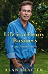 Life is a Funny Business: A Very Personal Story by Alan Shatter