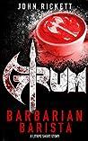 Grum: Barbarian Barista