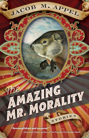 The Amazing Mr. Morality by Jacob M. Appel