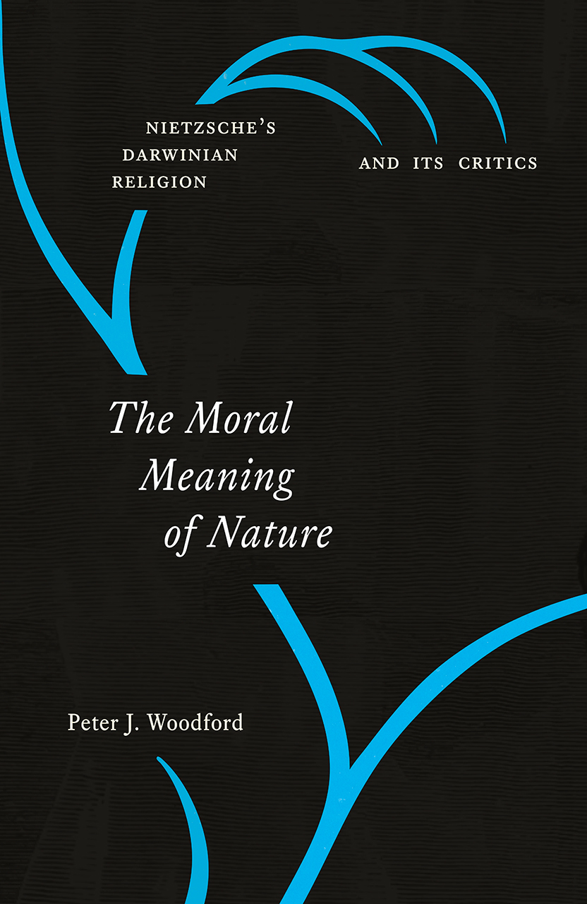 The Moral Meaning of Nature Nietzsche's Darwinian Religion and Its Critics
