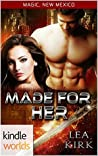 Made for Her (Magic, New Mexico Kindle Worlds Novella)