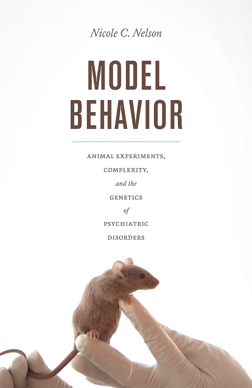 Model Behavior Animal Experiments, Complexity, and the Genetics of Psychiatric Disorders