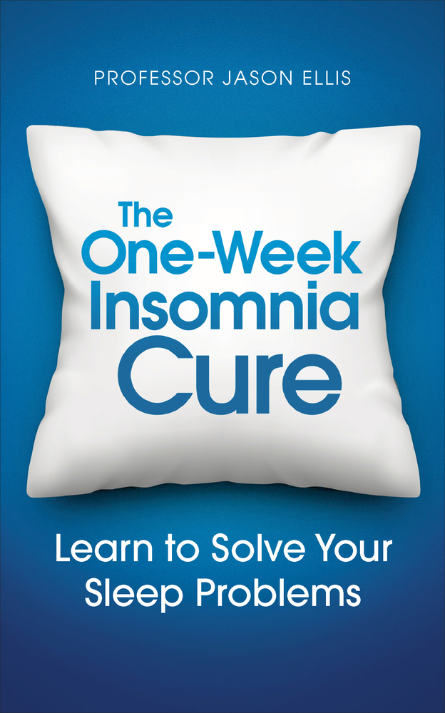 The One-week Insomnia Cure Learn to Solve Your Sleep Problems