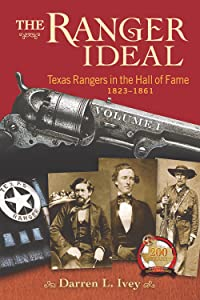 The Ranger Ideal Volume 1: Texas Rangers in the Hall of Fame, 1823-1861