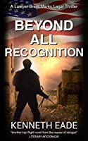 Beyond All Recognition: A Lawyer Brent Marks Legal Thriller (Brent Marks Legal Thriller Series Book Nine)