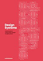 Design Systems: A practical guide to creating design languages for digital products