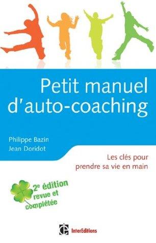 Petit manuel d'auto-coaching - 2e éd. : Les clés pour prendre sa vie en main (Epanouissement)