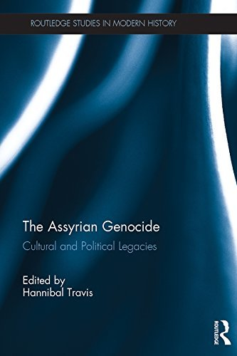 The Assyrian Genocide Cultural and Political Legacies