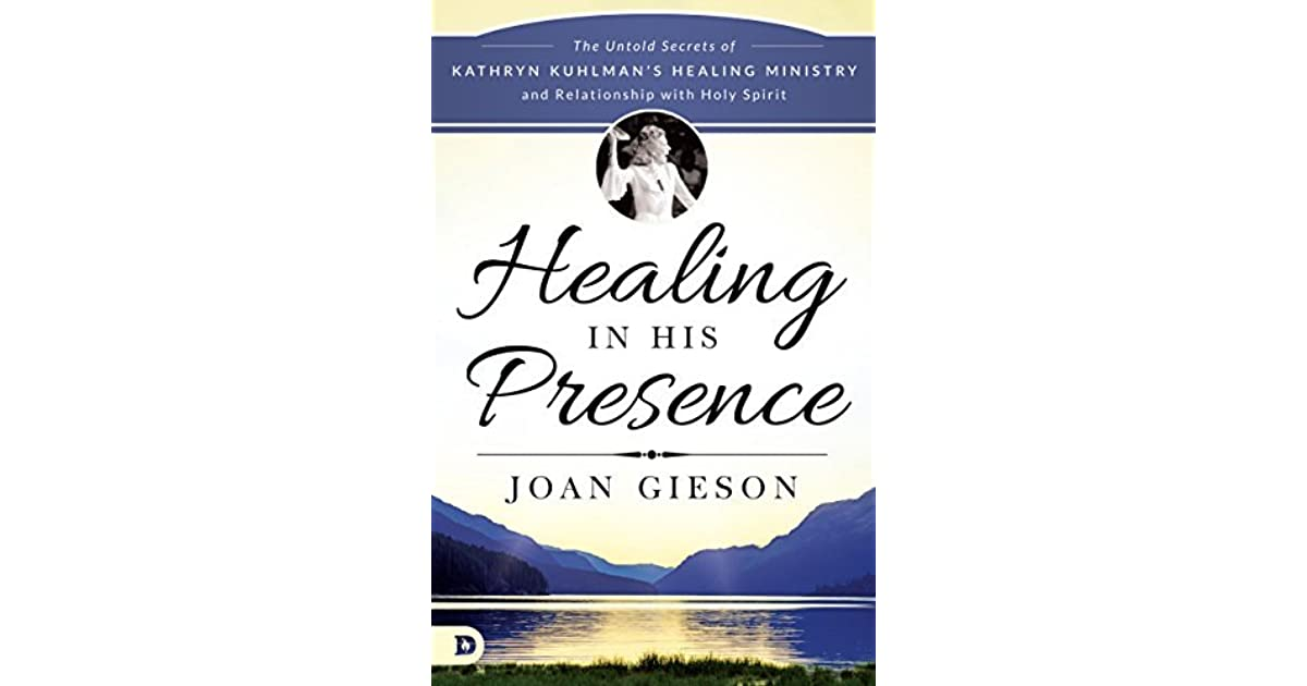 Healing in His Presence: The Untold Secrets of Kathryn