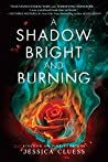 Book cover for A Shadow Bright and Burning (Kingdom on Fire, #1)