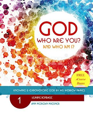 GOD Who Are You? AND Who Am I?: Knowing and Experiencing God by His Hebrew Names: Leaving Bondage