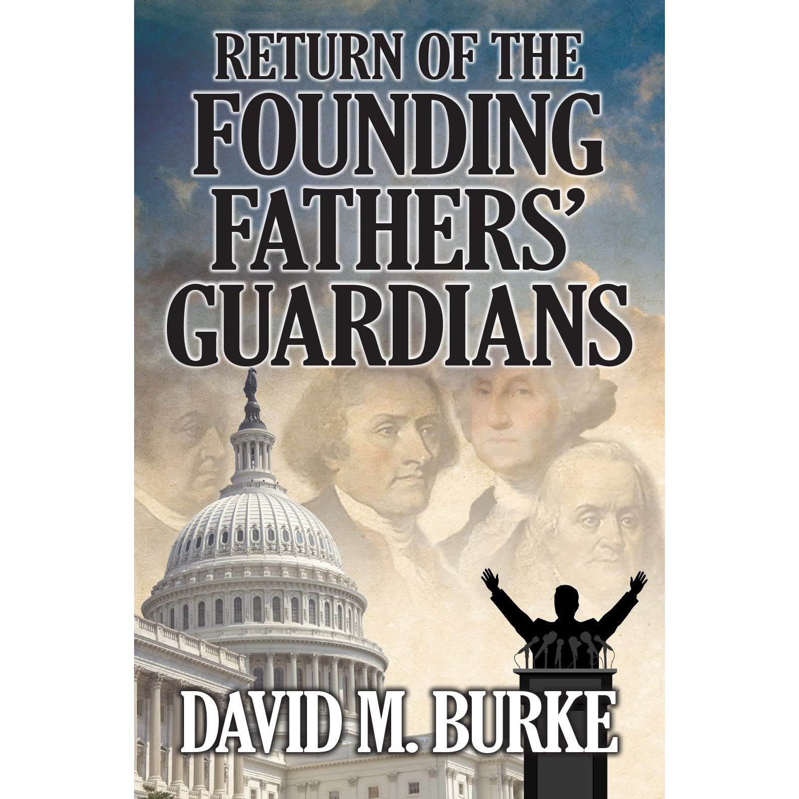 Return of the Founding Fathers\' Guardians by David M. Burke