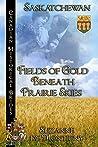 Fields of Gold Beneath Prairie Skies: Saskatchewan (Canadian Historical Brides Book 6)