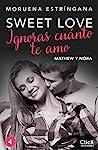 Ignoras cuánto te amo (Serie Sweet love 4)