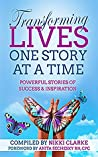 Transforming Lives One Story at a Time: Powerful Stories of Success & Inspiration