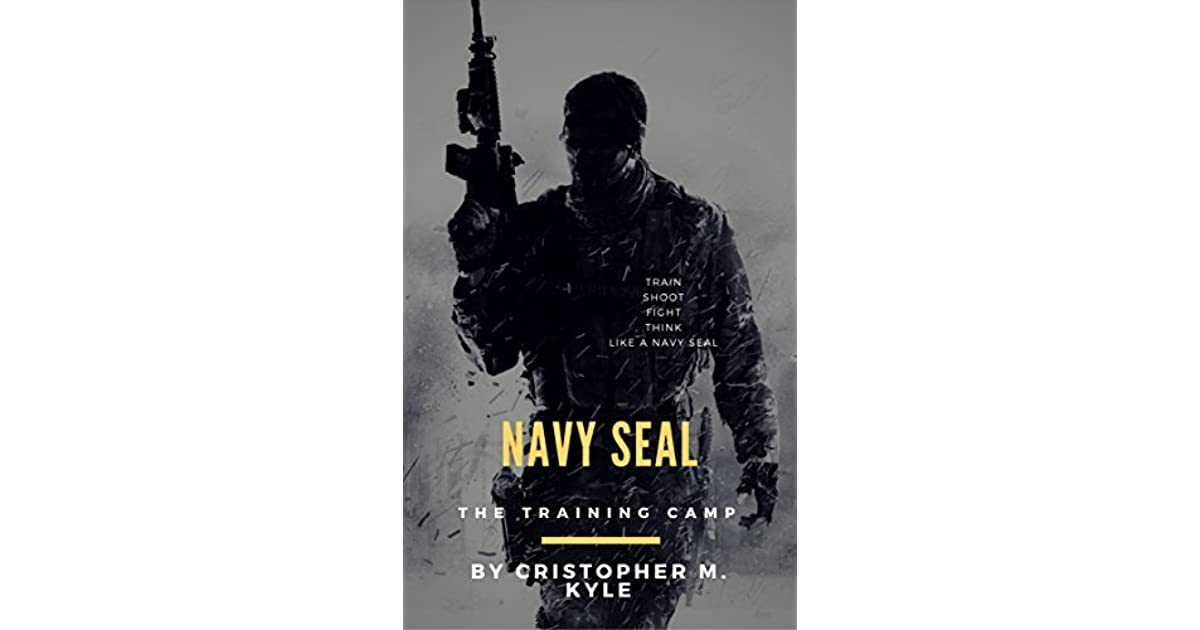 Navy Seal: The Training Camp by Cristopher M  Kyle