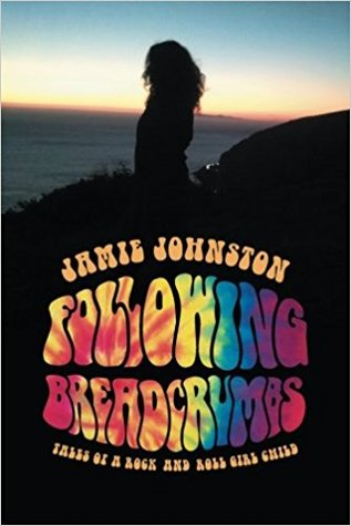 Following Breadcrumbs:  Tales of a Rock and Roll Girl Child