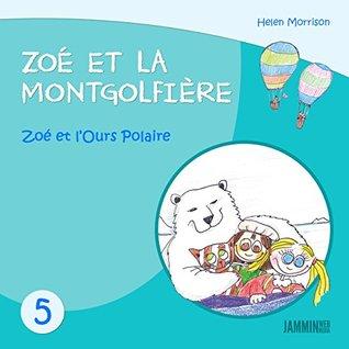 Livres pour enfants: Zoé et l'Ours Polaire: Zoé et la Montgolfière (Livres pour enfants, enfant, enfant 8 ans, enfant secret, livre pour bébé, bébé, enfant ... 0 à 3 ans, livres enfants)