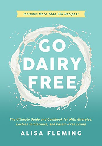 Go Dairy Free The Ultimate Guide and Cookbook for Milk Allergies Lactose Inree Living