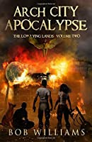 Arch City Apocalypse (The Low Lying Lands #2)