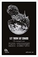 Let Them Eat Chaos. Che mangino caos