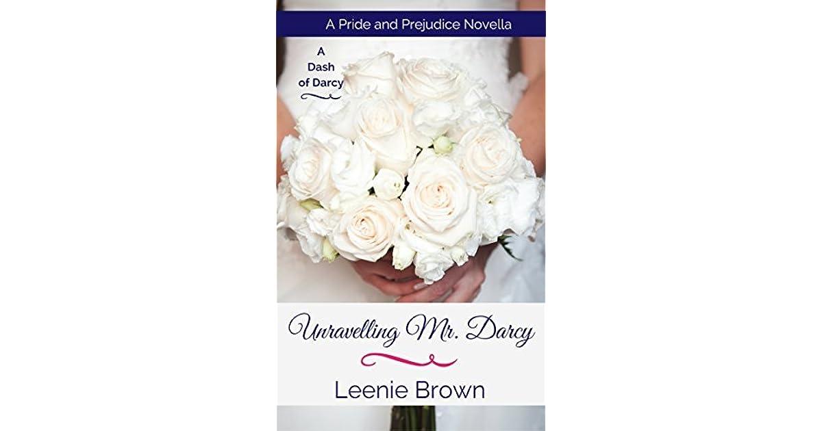 Unravelling Mr Darcy A Pride And Prejudice Novella By Leenie Brown