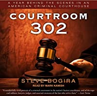 Courtroom 302: A Year Behind the Scenes in an American Criminal Courthouse