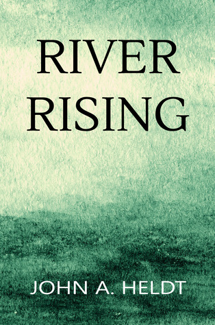 River Rising by John A. Heldt