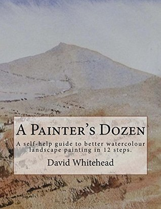 A Painter's Dozen: A self-help guide to better watercolour landscape painting in 12 steps