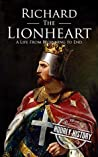 Richard the Lionheart: A Life From Beginning to End (Royalty Biography Book 8)
