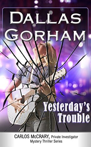 Yesterday's Trouble (A Carlos McCrary, Private Investigator, Mystery Thriller Series Book 7)
