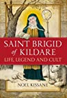 Saint Brigid of Kildare: Life, Legend and Cult