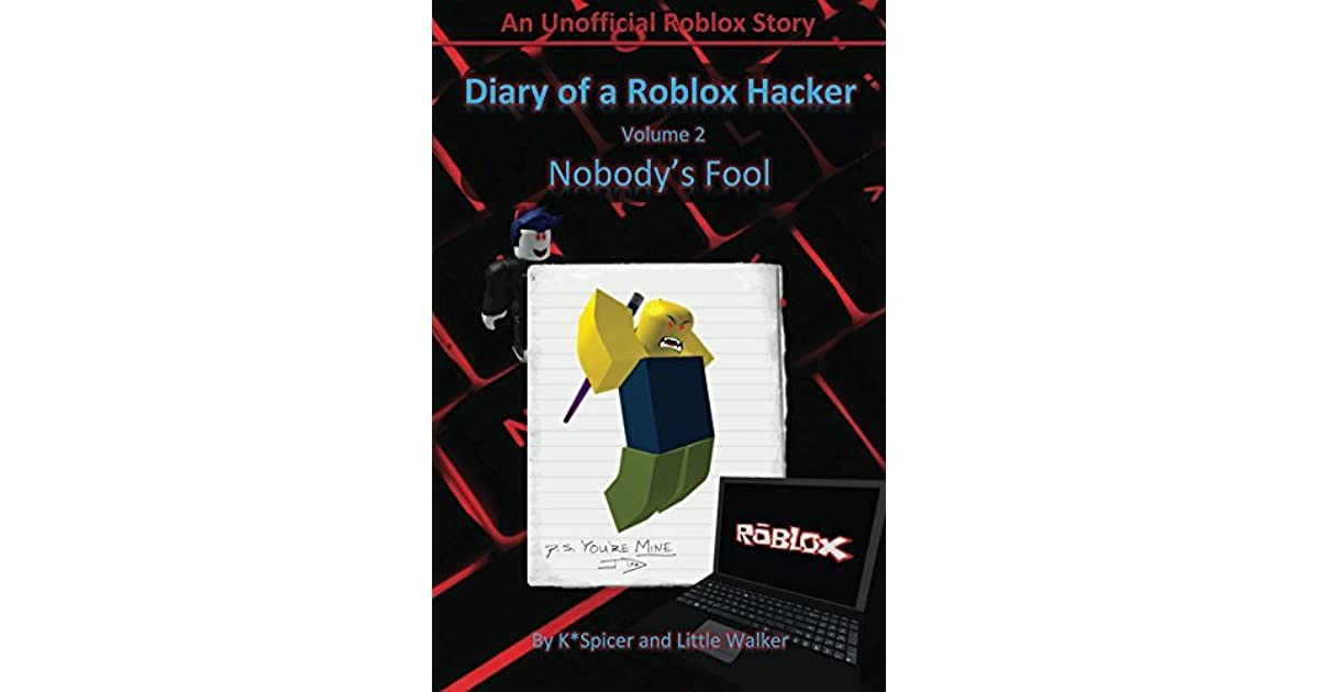 Diary Of A Roblox Hacker 2 Nobody S Fool By K Spicer