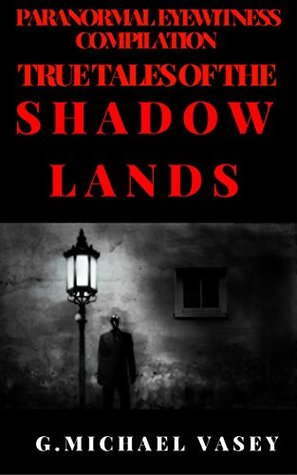 Paranormal Eyewitness Compilation: True Tales of the Shadowlands