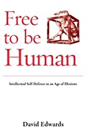 Free to be Human: Intellectual Self-Defence in an Age o