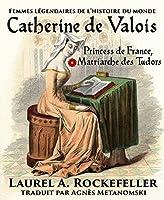 Catherine de Valois: Princesse de France, Matriarche des Tudors