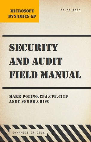 Microsoft Dynamics GP Security and Audit Field Manual - Dynamics GP 2016