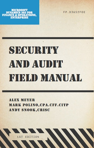 Security and Audit Field Manual for Microsoft Dynamics 365 for Finance and Operations Enterprise Edition