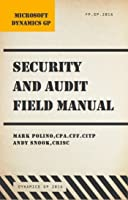 Microsoft Dynamics GP Security and Audit Field Manual: Dynamics GP 2016