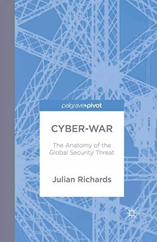 Cyber-War The Anatomy of the Global Security Threat (Palgrave Pivot)