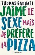 J'aime le sexe mais je préfère la pizza