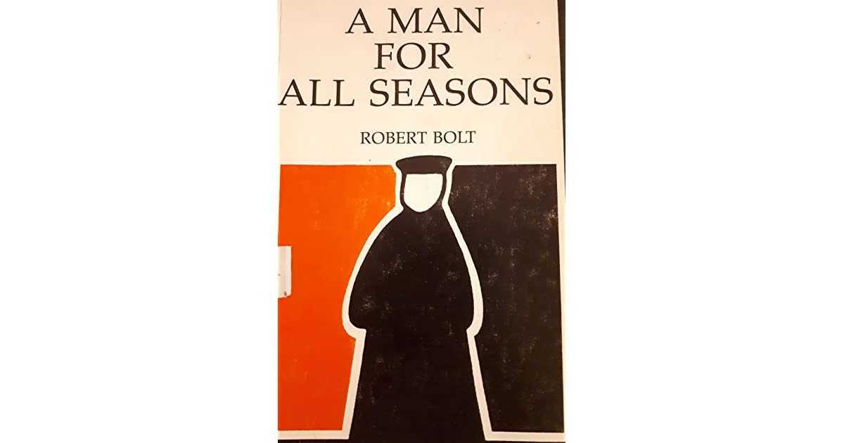 an review of the play a man for all seasons by robert bolt Adapted by robert bolt and constance willis from bolt's hit stage play, a man for all seasons stars paul scofield, triumphantly repeating his stage role as sir thomas more the crux of the film is the staunchly catholic more's refusal to acknowledge king henry viii (robert shaw.