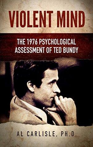Violent Mind: The 1976 Psychological Assessment of Ted Bundy