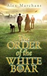 The Order of the White Boar by Alex Marchant